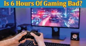 Is 6 Hours Of Gaming Bad 2021