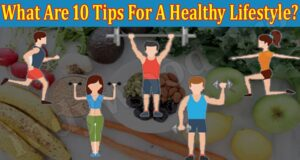 What Are 10 Tips For A Healthy Lifestyle 2021