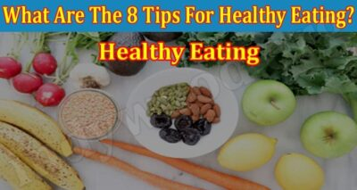 What Are The 8 Tips For Healthy Eating 2021