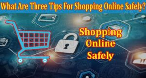 What Are Three Tips For Shopping Online Safely 2021