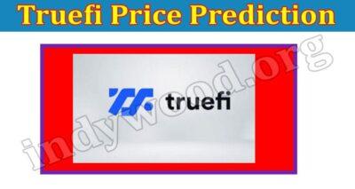 Truefi Price Prediction (Aug) Check The Details Here!